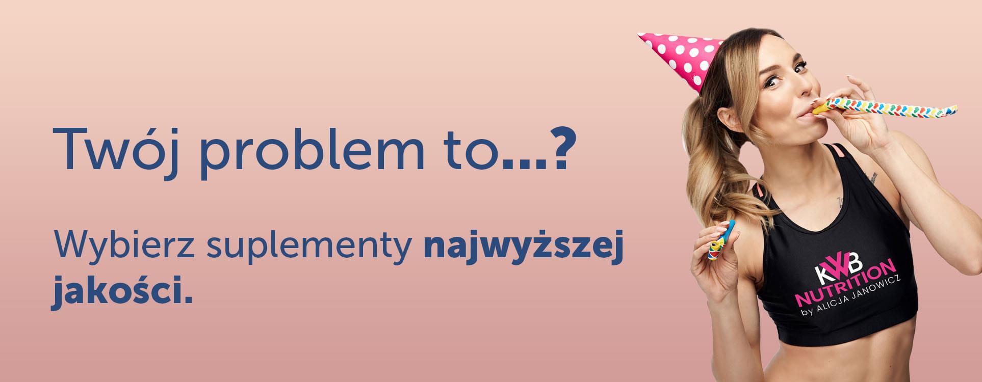 SUPLEMENTACJA - Twój problem to...
